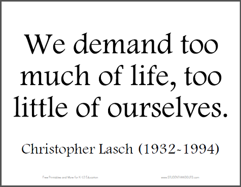 """We demand too much of life, too little of ourselves."" - Christopher Lasch (1932-1994)"