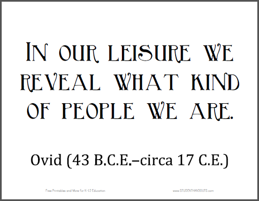 """OVID: """"In our leisure we reveal what kind of people we are."""""""