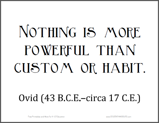 "OVID: ""Nothing is more powerful than custom or habit."""