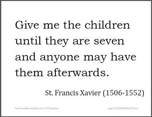 St. Francis XAVIER: Give me the children until they are seven and anyone may have them afterwards.