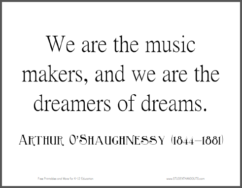 """""""We are the music makers, and we are the dreamers of dreams."""" Arthur O'Shaughnessy"""