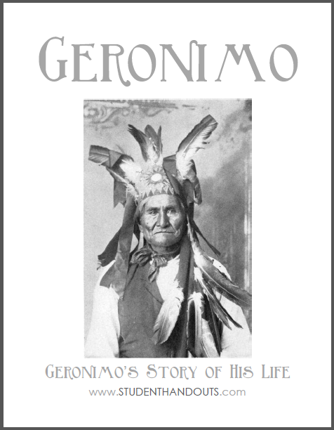 Geronimo's Story of His Life - Autobiography and workbook are free to print (PDF files). For high school United States History students.