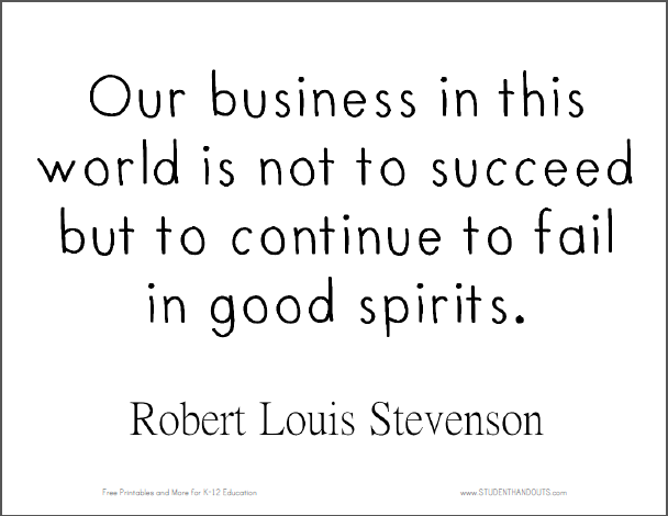 """""""Our business in this world is not to succeed but to continue to fail in good spirits."""" - Robert Louis Stevenson"""