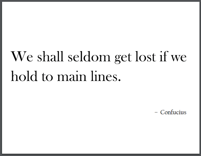 """""""We shall seldom get lost if we hold to main lines,"""" Confucius."""