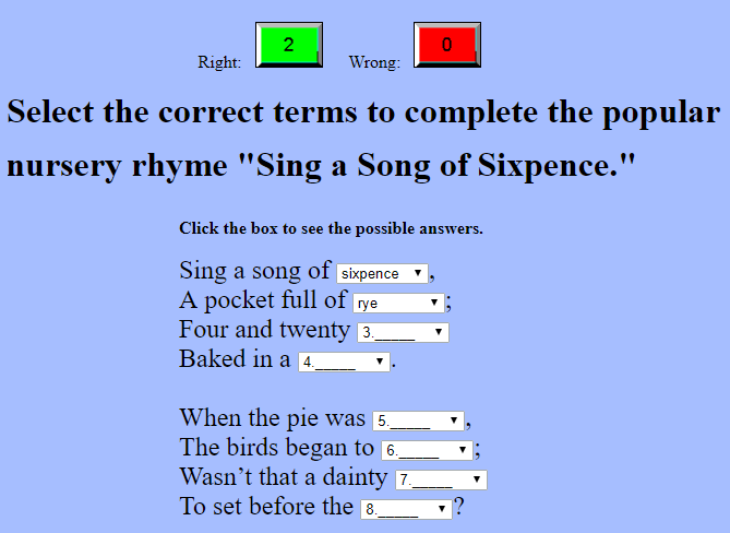 "Select the correct terms to complete the popular nursery rhyme ""Sing a Song of Sixpence."" No log-in necessary."