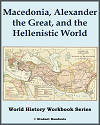 Macedonia, Alexander the Great, and the Hellenistic World - History Workbook