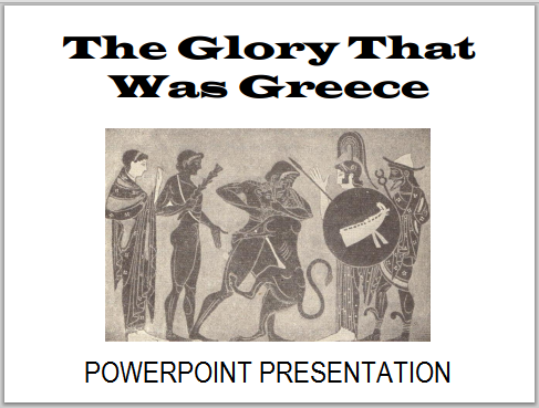 The Glory That Was Greece - PowerPoint presentation for high school World History or European History students.