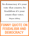 Funny Quote on Feudalism and Democracy