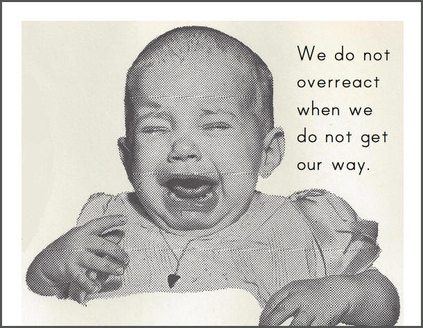 We do not overreact when we do not get our way.