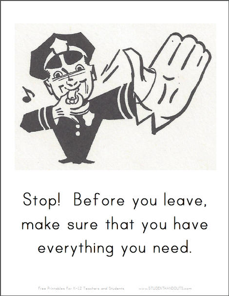 Stop! Before you leave, make sure that you have everything you need.
