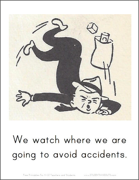 We watch where we are going to avoid accidents.