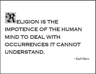 """Religion is the impotence of the human mind to deal with occurrences it cannot understand,"" Karl Marx."