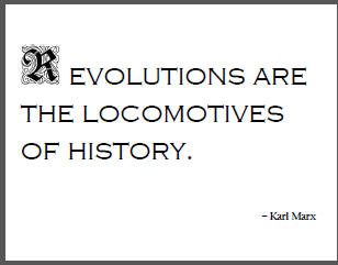 """""""Revolutions are the locomotives of history,"""" Karl Marx."""