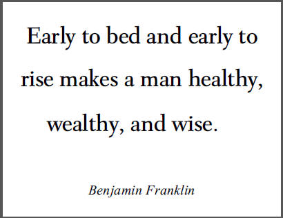 """Benjamin Franklin - """"Early to bed and early to rise makes a man healthy, wealthy, and wise."""""""