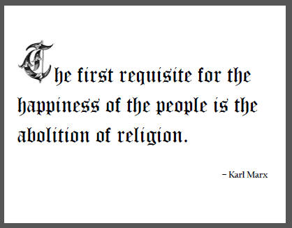 """The first requisite for the happiness of the people is the abolition of religion,"" Karl Marx."