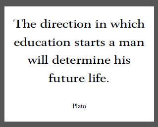 """The direction in which education starts a man will determine his future life,"" Plato."