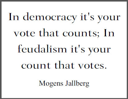 """In democracy it's your vote that counts; In feudalism it's your count that votes,"" Mogens Jallberg."