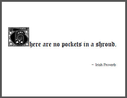 Irish Proverb: There are no pockets in a shroud.