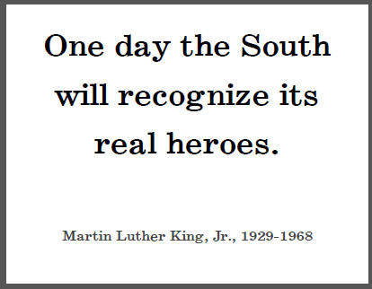 """One day the South will recognize its real heroes,"" Dr. Martin Luther King, Jr."