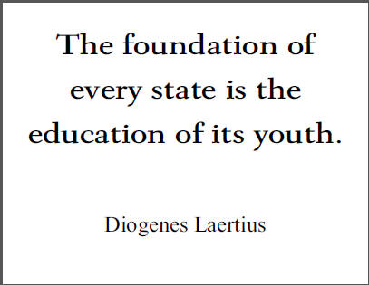 """""""The foundation of every state is the education of its youth,"""" Diogenes Laertius."""