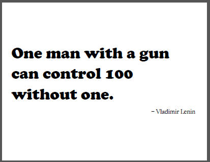 """""""One man with a gun can control 100 without one,"""" Vladimir Lenin."""