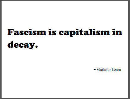 """Fascism is capitalism in decay,"" Vladimir Lenin."