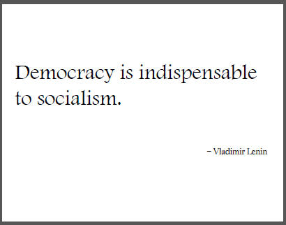 """Democracy is indispensable to socialism,"" Vladimir Lenin."