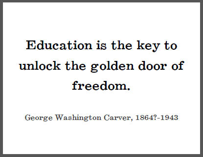Education is the key to unlock the golden door of freedom. - George Washington Carver