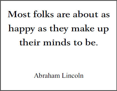 """Most folks are about as happy as they make up their minds to be,"" Abraham Lincoln."