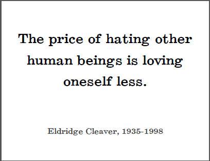 The price of hating other human beings is loving oneself less. - Eldridge Cleaver