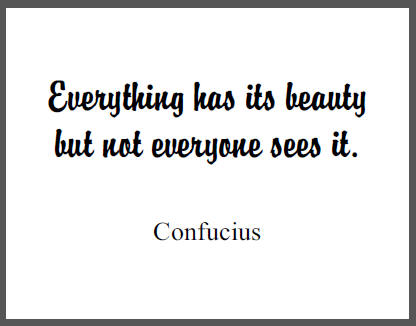 Everything has its beauty but not everyone sees it. - Confucius