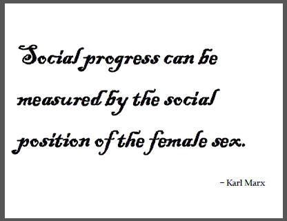 """Social progress can be measured by the social position of the female sex,"" Karl Marx."