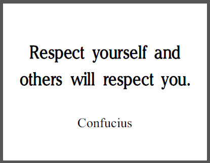 Respect yourself and others will respect you. - Confucius