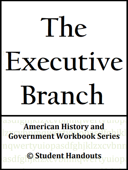 The Executive Branch Workbook - For high school Civics and American Government students. Free to print (PDF file).