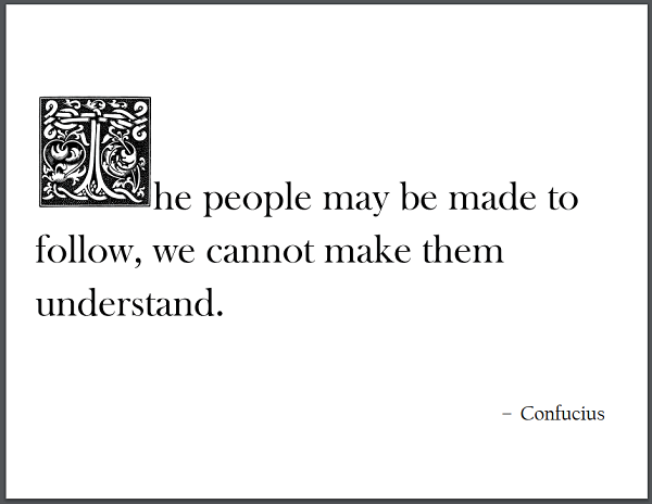 The people may be made to follow, we cannot make them understand. - Confucius
