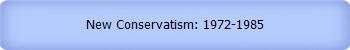 New Conservatism: 1972-1985