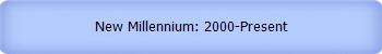 New Millennium: 2000-Present
