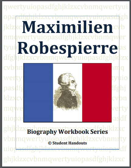 Maximilien Robespierre Biography Workbook - Free to print (PDF file) for high school World History or European History students.