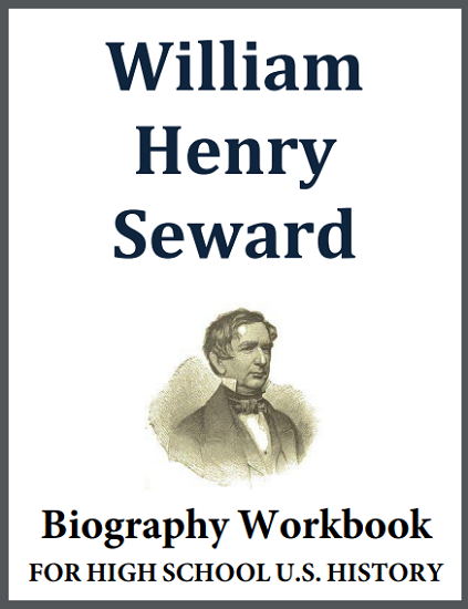 William Henry Seward Biography Workbook - Free to print (PDF file). For high school students. 19 pages.
