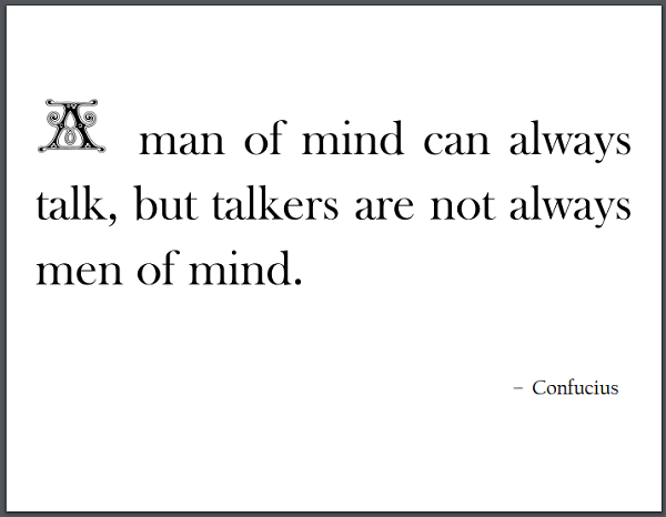 A man of mind can always talk, but talkers are not always men of mind. - Confucius
