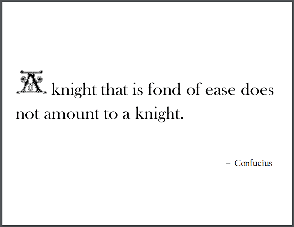 A knight that is fond of ease does not amount to a knight. - Confucius