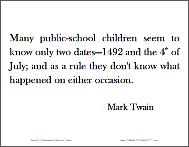 "Mark TWAIN: ""Many public-school children seem to know only two dates--1492 and the 4th of July; and as a rule they don't know what happened on either occasion."""