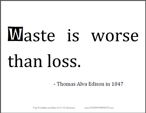 """Waste is worse than loss."" Thomas Alva Edison in 1847."