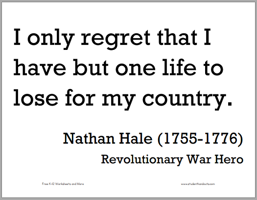 """I only regret that I have but one life to lose for my country,"" Nathan Hale (1755-1776)."