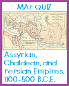 DBQ Map Quiz of the Assyrian, Chaldean, and Persian Empires, 1100-500 B.C.E.