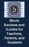 Movie Reviews and Guides for Teachers, Parents, and Students