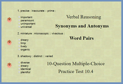 Verbal Reasoning - Synonyms and Antonyms Word Pairs 10-Question Multiple-Choice Interactive Practice Test 10.4