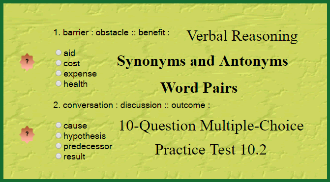 Verbal Reasoning - Synonyms and Antonyms Word Pairs 10-Question Multiple-Choice Practice Test 10.2