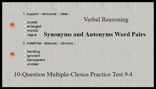 Verbal Reasoning - Synonyms and Antonyms Word Pairs 10-Question Multiple-Choice Practice Test 9.4