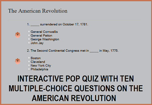Interactive Pop Quiz on the American Revolution - Ten multiple-choice questions. Grades four and up.